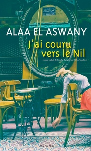 Ebook télécharger deutsch J'ai couru vers le Nil 9782330109042 MOBI par Alaa El Aswany (Litterature Francaise)