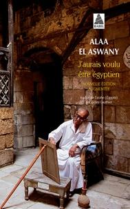 Alaa El Aswany - J'aurais voulu être égyptien.