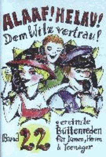 Alaaf! Helau! Dem Witz vertrau! - Band 22  - gereimte Büttenreden für Damen, Herren & Teenager.