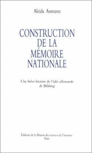 Alaida Asman - Construction de la mémoire - Une brève histoire de l'idée allemande de Bildung.