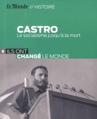 Alain Abellard - Castro - Le socialisme jusqu'à la mort.