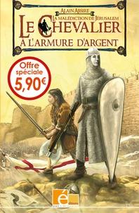 Alain Absire - Le chevalier à l'armure d'argent Tome 1 : La malédiction de Jérusalem.