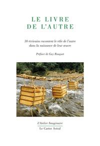 Alain Absire et Michel Baglin - Le livre de l'autre - 30 écrivains racontent le rôle de l'autre dans la naissance de leur oeuvre.