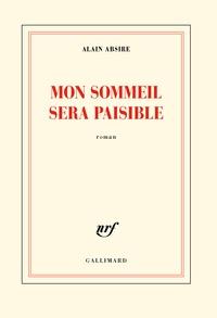 Alain Absire - Mon sommeil sera paisible.