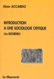 Alain Accardo - INTRODUCTION A UNE SOCIOLOGIE CRITIQUE. - Lire Bourdieu.