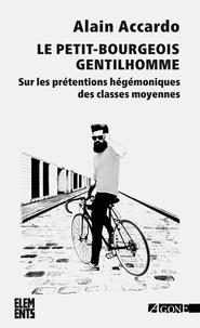 Alain Accardo - Le petit bourgeois gentilhomme - Sur les prétentions hégémoniques des classes moyennes.