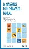 Alain Ackermans et Alfredo Canevaro - La naissance d'un thérapeute familial - Le travail direct avec la famille d'origine des thérapeutes en formation.