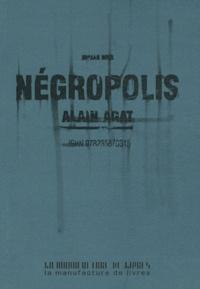 Alain Agat - Négropolis.