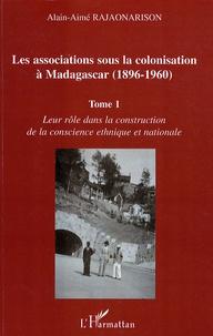 Les associations sous la colonisation à Madagascar (1896-1960) - Tome 1, Leur rôle dans la construction de la conscience ethnique et nationale.pdf