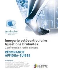 Alain Akiki et Brahim Bahayou - Résonance Affidea-Suisse Imagerie ostéoarticulaire - Questions brûlantes - Confrontation radio-clinique.