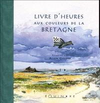 Alain Alaingoudot - Livre d'heures aux couleurs de la Bretagne.