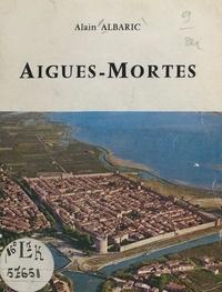 Alain Albaric et  Collectif - Aigues-Mortes.