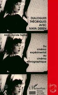 Alain-Alcide Sudre - Dialogues théoriques avec Maya Deren - Du cinéma expérimental au film ethnographique.