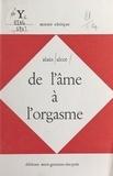 Alain Alcot - De l'âme à l'orgasme : 60 poèmes, 1966-1972.