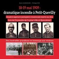 Alain Alexandre et Philippe Ruc - 18-19 mai 1909 : dramatique incendie à Petit-Quevilly - Quatre sapeurs-pompiers rouennais morts au feu lors de l'incendie de l'usine Lille et Bonnières !.