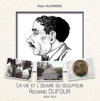 Alain Alexandre - La vie et l'œuvre du sculpteur Richard Dufour.
