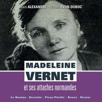 Alain Alexandre et Nicole Yvon-Duboc - Madeleine Vernet et ses attaches normandes.