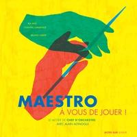 Alain Altinoglu - Maestro, à vous de jouer ! - Le métier de chef d'orchestre.
