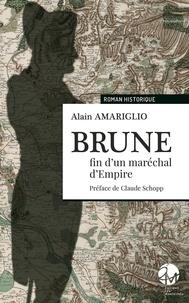 Alain Amariglio - Brune, fin d'un maréchal d'empire.
