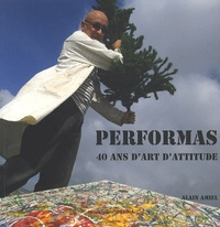 Alain Amiel - PerforMas - 40 ans d'Art d'Attitude.