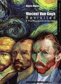 Alain Amiel - Vincent Van Gogh revisited - A psychological biography.