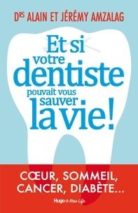 Alain Amzalag et Jérémy Amzalag - Et si votre dentiste pouvait vous sauver la vie !.
