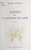 Alain Ancelet - Nadine ou La promesse du soleil - Roman.