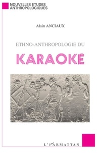 Alain Anciaux - Ethno-anthropologie du karaoké.