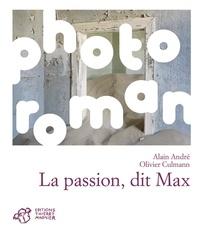 Alain André et Olivier Culmann - La passion, dit Max.