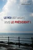 Alain André - Le Roi est mort, Vive le Président !.