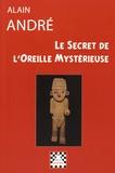 Alain André - Le secret de l'oreille mystérieuse.