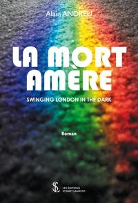 Alain Andreu - La mort amère - Swinging London in the Dark.
