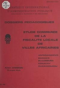 Alain Anizon et Alain Claisse - Étude comparée de la fiscalité locale de villes africaines - Antananarivo, Bamako, Bujumbura, Conakry, Ouagadougou.