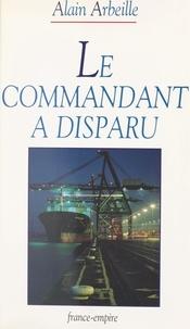 Alain Arbeille - Le commandant a disparu.