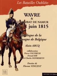 Alain Arcq - La bataille de Wavre et le combat de Namur, 18-21 juin 1815.