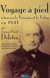 Alain Arnoux - Voyage à pied à travers le Vivarais et le Velay en 1841 - Le journal de mission du psteur François David Delétra.