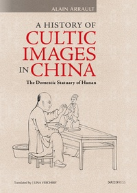 Alain Arrault - A History of Cultic Images in China - The Domestic Statuary of Hunan.