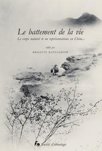 Alain Arrault et Brigitte Baptandier - Le battement de la vie - Le corps naturel et ses représentations en Chine.