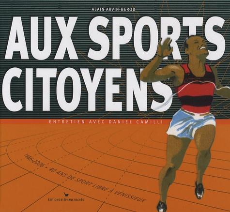 Alain Arvin-Bérod - Aux sports citoyens - Entretien avec Daniel Camilli.