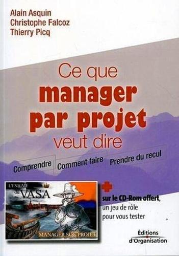 Alain Asquin et Christophe Falcoz - Ce que manager par projet veut dire. 1 Cédérom