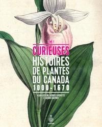 Alain Asselin et Jacques Cayouette - Curieuses histoires de plantes du Canada, tome 1 - 1000-1670.