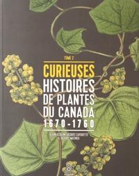 Alain Asselin et Jacques Cayouette - Curieuses histoires de plantes du Canada - Tome 2 (1670-1760).