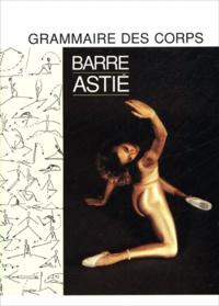 Alain Astié - Grammaire des corps - Barre Astié.