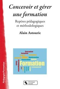 Alain Astouric - Concevoir et gérer une formation - Repères pédagogiques.