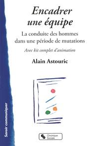 Alain Astouric - Encadrer une équipe - La conduite des hommes dans une période de mutation.
