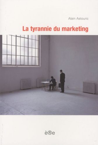 Alain Astouric - La tyrannie du marketing.