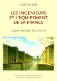 Alain Auclair - Les ingénieurs et l'équipement de la France. - Eugène Flachat (1802-1873).