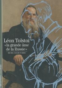 Alain Aucouturier - Léon Tolstoï - La grande âme de la Russie.