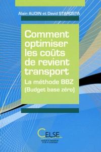 Alain Audin et David Starosta - Comment optimiser les coûts de revient transport - La méthode BBZ (Budget base zéro).