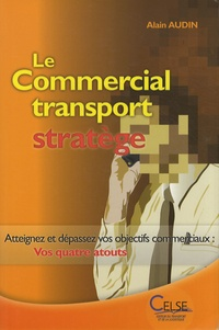 Le Commercial transport stratège - Atteignez et dépassez vos objectifs commerciaux : vos quatre atouts.pdf